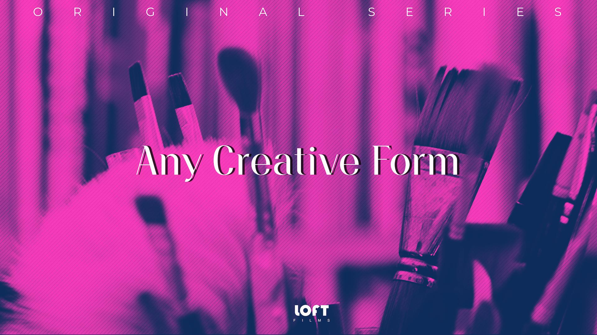 Any Creative Form - Series